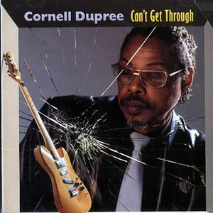 CORNELL DUPREE - Can't Get Through cover