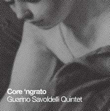 CORRADO GUARINO - Guarino Savoldelli Quintet : Core ngrato cover