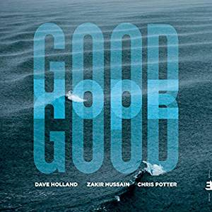 DAVE HOLLAND - Dave Holland, Zakir Hussain and Chris Potter : Good Hope cover