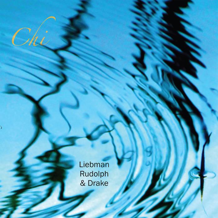 DAVE LIEBMAN - Dave Liebman, Adam Rudolph, Hamid Drake : Chi cover
