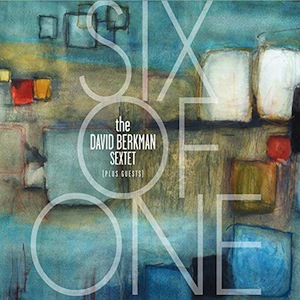 DAVID BERKMAN - The David Berkman Sextet (plus guests) : Six Of One cover