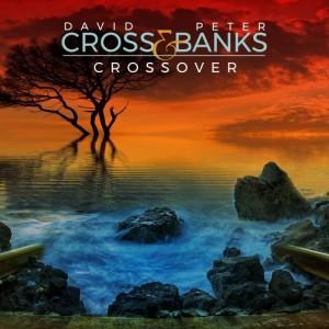 DAVID CROSS & DAVID JACKSON / PETER BANKS - David Cross & Peter Banks : Crossover cover
