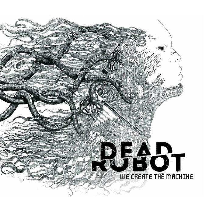 DEAD ROBOT - We Create The Machine cover