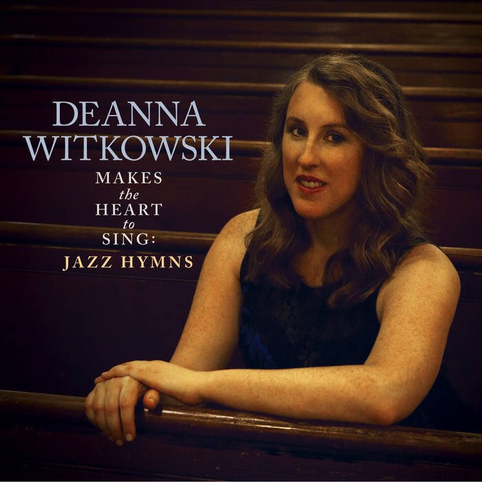 DEANNA WITKOWSKI - Makes the Heart to Sing : Jazz Hymns cover