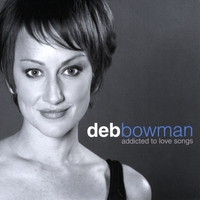 DEB BOWMAN - Addicted to Love Songs cover