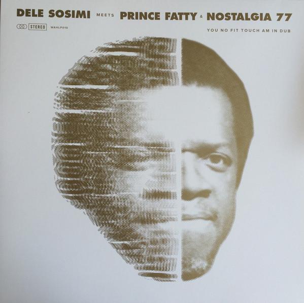 DELE SOSIMI - Dele Sosimi Meets Prince Fatty & Nostalgia 77 : You No Fit Touch Am In Dub cover