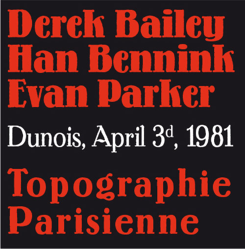 DEREK BAILEY - Derek Bailey - Evan Parker - Han Bennink : Topographie Parisienne (Dunois, April 3d, 1981) cover