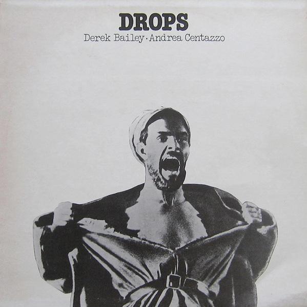 DEREK BAILEY - Drops (as Derek Bailey & Andrea Centazzo) cover