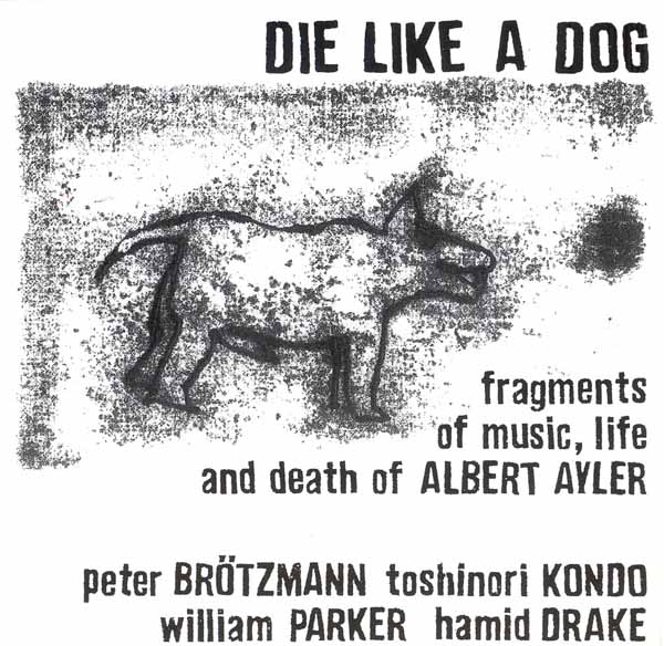 DIE LIKE A DOG QUARTET - Fragments Of Music, Life And Death Of Albert Ayler cover