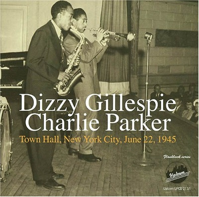 DIZZY GILLESPIE - Dizzy Gillespie - Charlie Parker ‎: Town Hall, New York City, June 22, 1945 cover