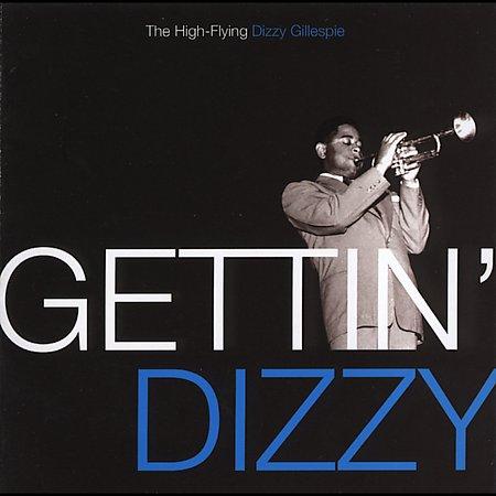DIZZY GILLESPIE - Gettin' Dizzy: The High Flying Dizzy Gillespie cover