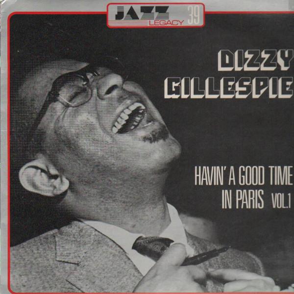 DIZZY GILLESPIE - Havin' A Good Time In Paris Vol.1 cover