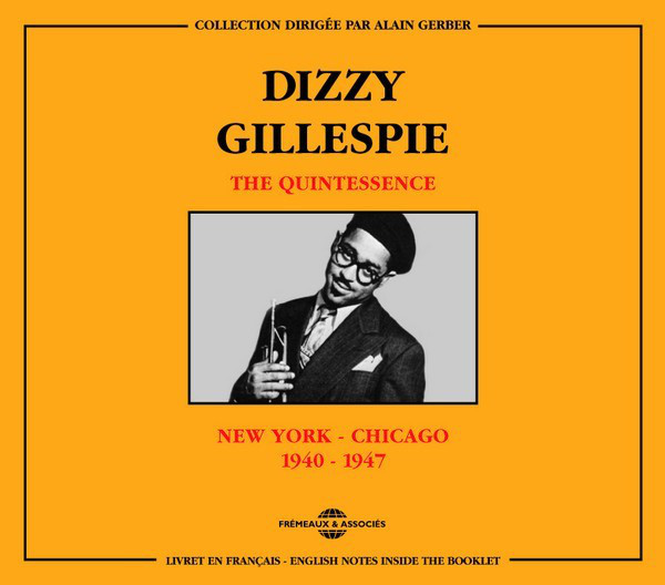 DIZZY GILLESPIE - The Quintessence New York - Chicago 1940-1947 cover
