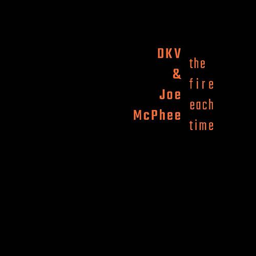 DKV TRIO - DKV & Joe McPhee : The Fire Each Time cover