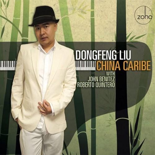 DONGFENG LIU - Dongfeng Liu With John Benitez, Roberto Quintero : China Caribe cover