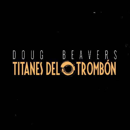 DOUG BEAVERS - Titanes del Trombón cover
