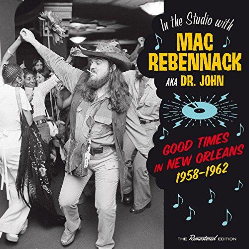 DR.JOHN Mac Rebennack: Good Times In New Orleans 1958-1962