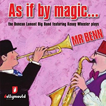 DUNCAN LAMONT - As If By Magic... The Duncan Lamont Big Band featuring Kenny Wheeler Plays Mr Benn cover