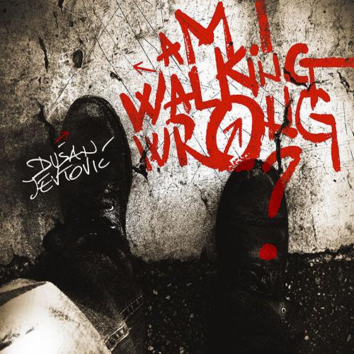 DUŠAN JEVTOVIĆ - Am I Walking Wrong? cover