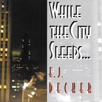 E. J. DECKER - While the City Sleeps... cover