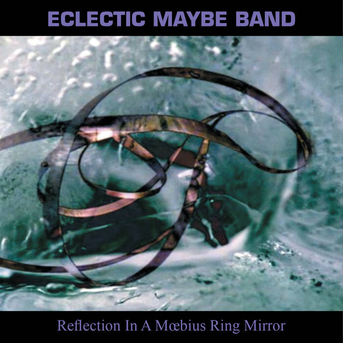 ECLECTIC MAYBE BAND - Reflection In A Moebius Ring Mirror cover