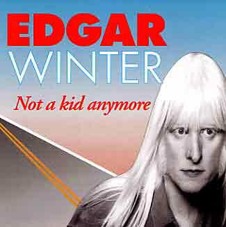 EDGAR WINTER - Not A Kid Anymore cover