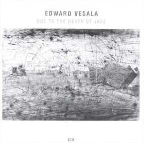 EDWARD VESALA - Ode to the Death of Jazz cover