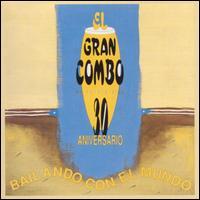 EL GRAN COMBO DE PUERTO RICO - 30 Aniversario: Bailando Con El Mundo cover