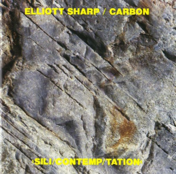 ELLIOTT SHARP - Elliott Sharp / Carbon ‎: Sili/Contemp/Tation cover