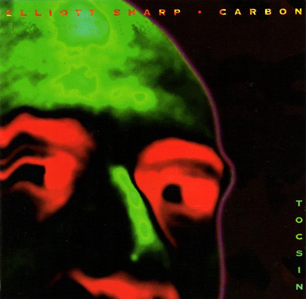ELLIOTT SHARP - Elliott Sharp / Carbon : Tocsin cover