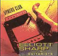 ELLIOTT SHARP - Elliott Sharp + Guitarists : 'Dyners Club cover