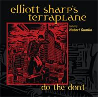 ELLIOTT SHARP - Elliott Sharp's Terraplane : Do The Don`t cover