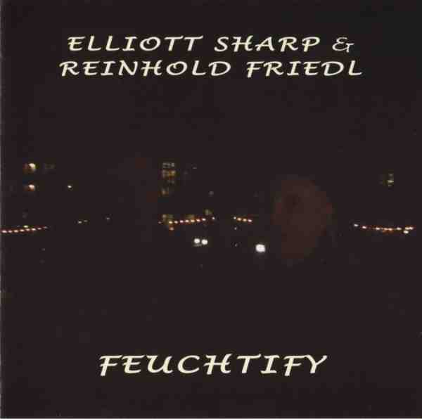 ELLIOTT SHARP - Feuchtify (with Reinhold Friedl) cover
