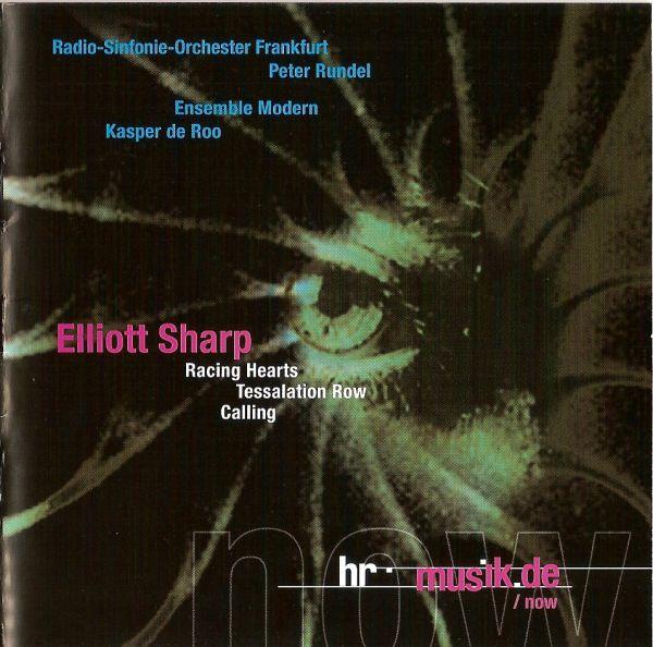 ELLIOTT SHARP - Racing Hearts, Tessalation Row, Calling (with Radio-Sinfonie-Orchester Frankfurt, Peter Rundel, Ensemble Modern, Kasper de Roo) cover