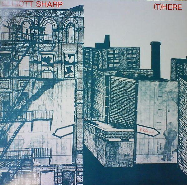 ELLIOTT SHARP - (T)here cover