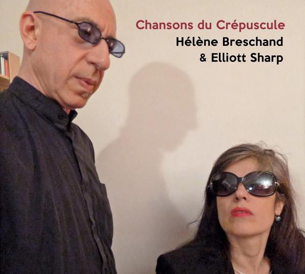 ELLIOTT SHARP - Hélène Breschand & Elliott Sharp : Chansons du Crépuscule cover