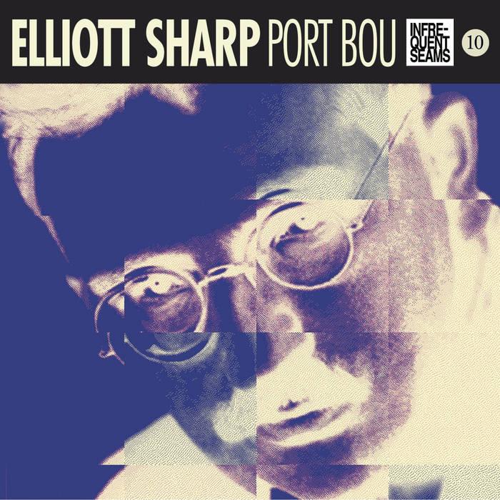 ELLIOTT SHARP - Port Bou cover