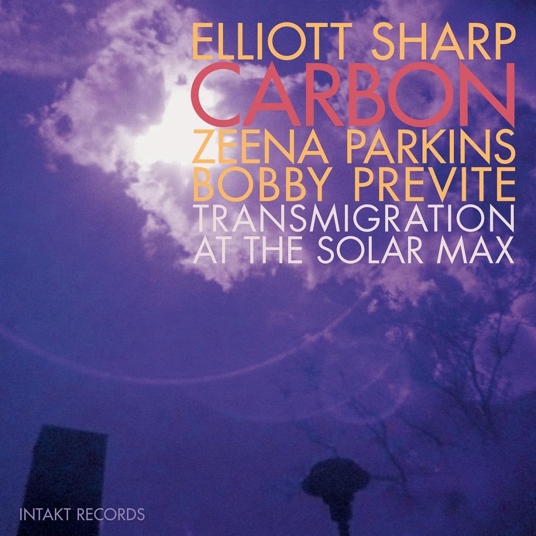 ELLIOTT SHARP - Elliott Sharp Carbon : Transmigration at the Solar Max cover
