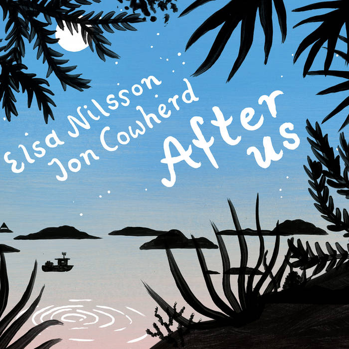 ELSA NILSSON - Elsa Nilsson and Jon Cowherd : After Us cover