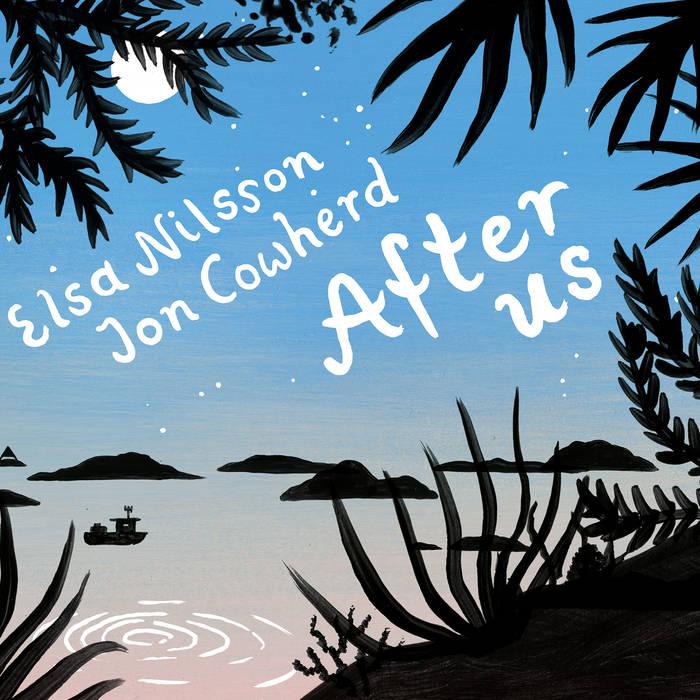 ELSA NILSSON - Elsa Nilsson and Jon Cowherd : After Us cover