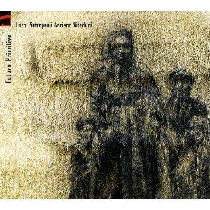 ENZO PIETROPAOLI - Enzo Pietropaoli, Adriano Viterbini : Futuro Primitivo cover