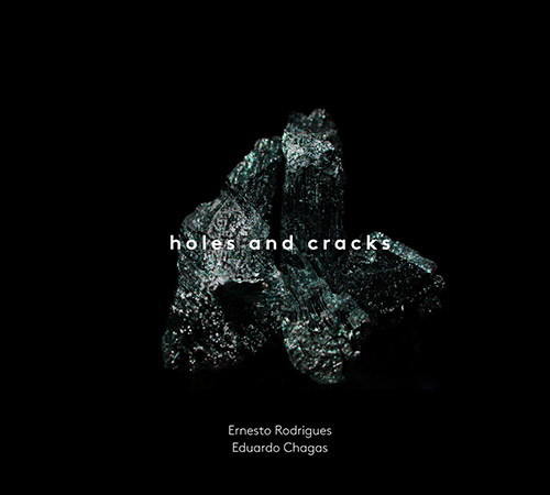 ERNESTO RODRIGUES - Ernesto Rodrigues & Eduardo Chagas : Holes and Cracks cover
