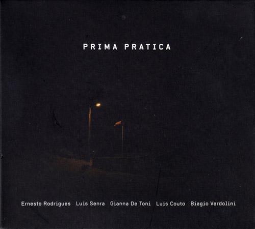 ERNESTO RODRIGUES - Ernesto  Rodrigues / Luis Senra / Gianna De Toni / Luis Couto / Biagio Verdolini : Prima Pratica cover