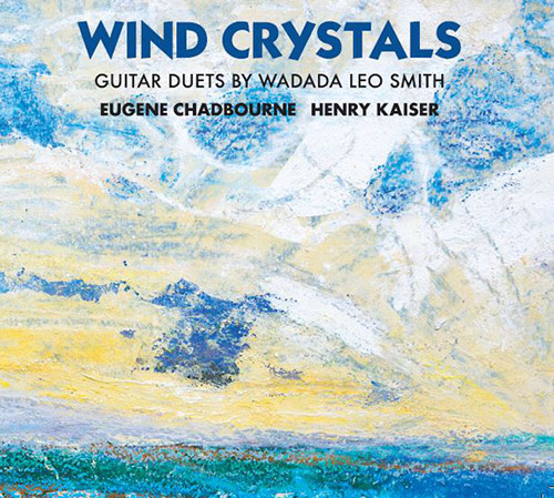 EUGENE CHADBOURNE - Eugene Chadbourne / Henry Kaiser : Wind Crystals - Guitar Duets By Wadada Leo Smith cover