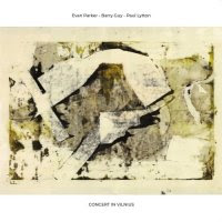 EVAN PARKER - Evan Parker, Barry Guy, Paul Lytton : Concert in Vilnius cover