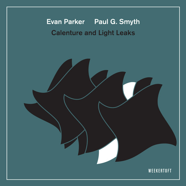 EVAN PARKER - Evan Parker, Paul G. Smyth : Calenture and Light Leaks cover