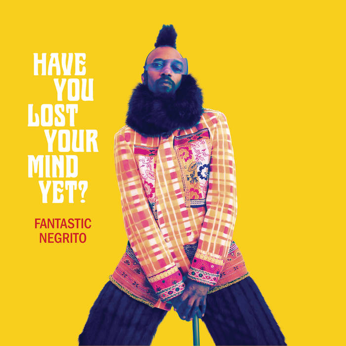 FANTASTIC NEGRITO - Have You Lost Your Mind Yet? cover