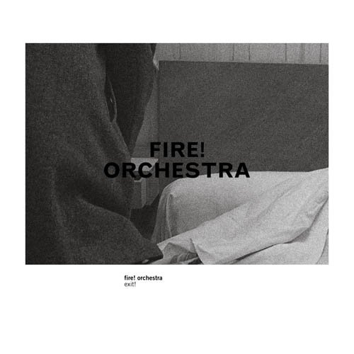 FIRE! - Fire! Orchestra : Exit! cover