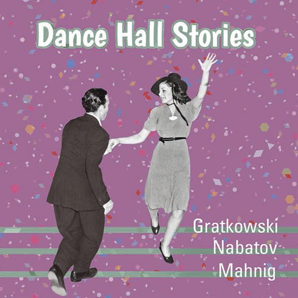 FRANK GRATKOWSKI - Frank Gratkowski, Simon Nabatov, Dominik Mahnig : Dance Hall Stories cover