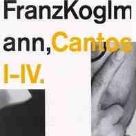 FRANZ KOGLMANN - Cantos I-IV cover